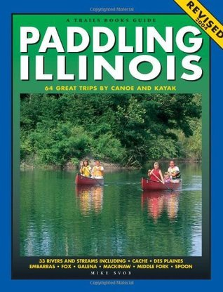 Paddling Illinois: 64 Great Trips Canoe and Kayak (Trails Books Guide) by Mike Svob