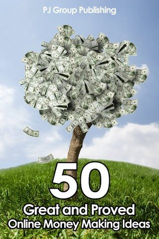 50 Great and Proved Online Money Making Ideas  by  PJ Group Publishing