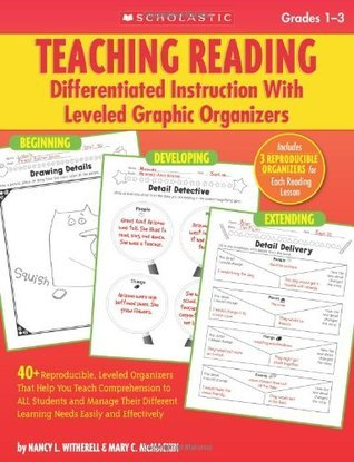 Teaching Reading: Differentiated Instruction With Leveled Graphic Organizers: 40+ Reproducible, Leveled Organizers That Help You Teach Comprehension to ALL Students and Manage Their Different Learning Needs Easily and Effectively  by  Nancy L. Witherell
