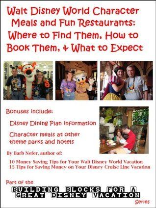 Walt Disney World Character Meals and Fun Restaurants: Where to Find Them, How to Book Them, and What to Expect (Building Blocks for a Great Disney Vacation Series) Barbara Nefer
