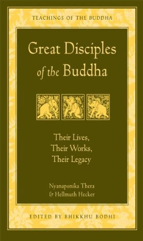 Great Disciples of the Buddha: Their Lives, Their Works, Their Legacy Nyanaponika Thera