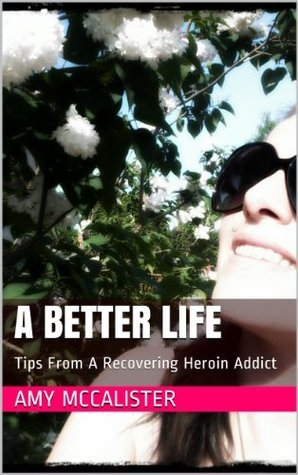 A Better Life: Tips From A Recovering Heroin Addict Amy McCalister