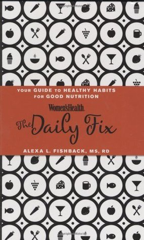 Womens Health Daily Fix: Your Guide to Healthy Habits for Good Nutrition Alexa L. Fishback