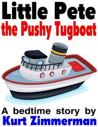 Little Pete, the Pushy Tugboat Kurt Zimmerman