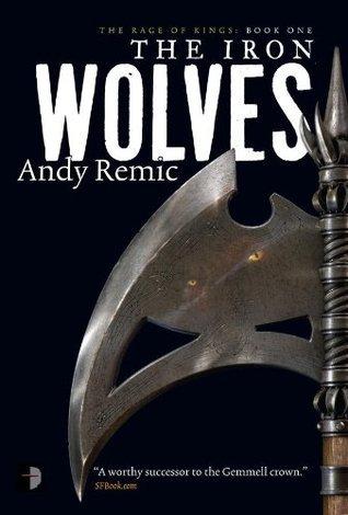 The Iron Wolves (The Rage of Kings, #1) Andy Remic