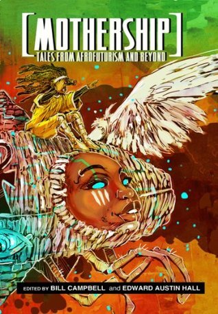 Mothership: Tales from Afrofuturism and Beyond Bill Campbell