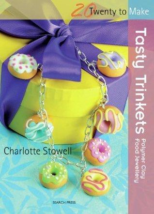 Tasty Trinkets: Polymer Clay Food Jewellery Charlotte Stowell
