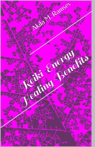 Reiki and the Energy Healing Benefits  by  Akila M. Ramses