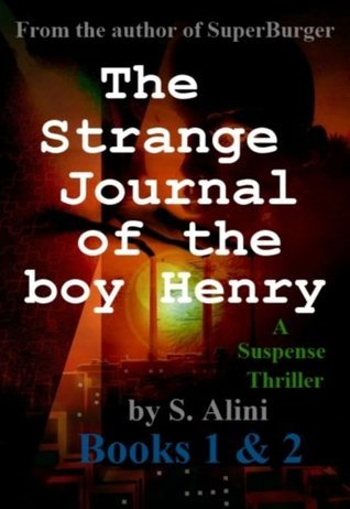 The Strange Journal of the Boy Henry - Books 1 and 2 S. Alini