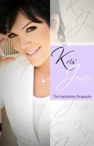 Kris Jenner - The Kardashian Biography  by  Chris Martin
