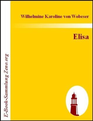 Elisa : oder das Weib wie es seyn sollte Wilhelmine Karoline Von Wobeser