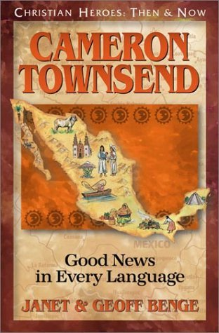 Cameron Townsend: Good News in Every Language (Christian Heroes: Then & Now) Janet Benge