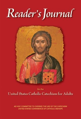 Readers Journal for the United States Catholic Catechism for Adults United States Catholic Conference