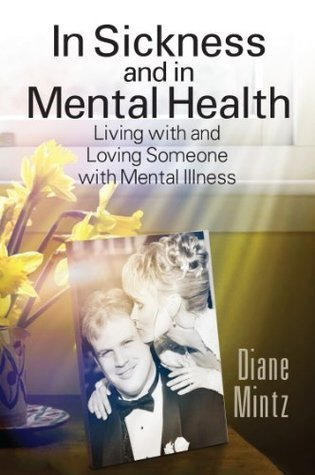 In Sickness and in Mental Health: Living with and Loving Someone with Mental Illness  by  Diane Mintz