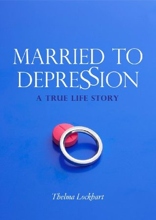 Married to Depression - A true-life story of a couples walk with Bipolar Disorder  by  Thelma Lockhart
