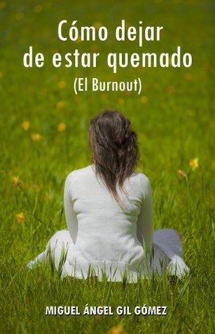 Como dejar de estar quemado (El Burnout) Miguel Angel Gil Gomez