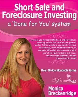 Short Sale and Foreclosure Investing a Done for You System Monica Breckenridge