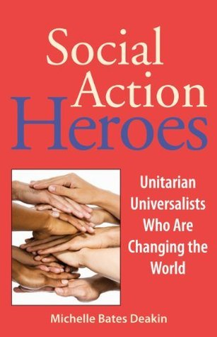 Social Action Heroes: Unitarian Universalists Who Are Changing the World  by  Michelle Bates Deakin