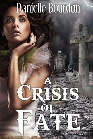 A Crisis of Fate (Fates #4)  by  Danielle Bourdon
