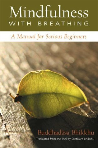 Mindfulness with Breathing: A Manual for Serious Beginners  by  Buddhadasa Bhikkhu