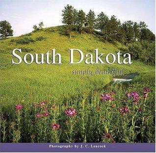 South Dakota Simply Beautiful  by  J.C. Leacock