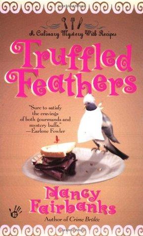 Truffled Feathers (A  Carolyn Blue Culinary Mystery, #2)  by  Nancy Fairbanks