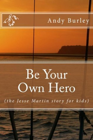Be Your Own Hero  by  Andy Burley