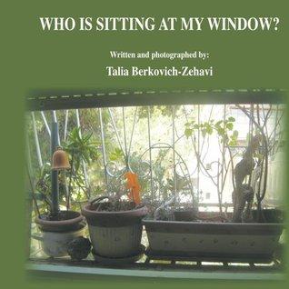 Who is sitting at my Window?  by  Talia Berkovich-Zehavi