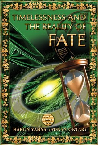 Timelessness and the Reality of Fate  by  Harun Yahya