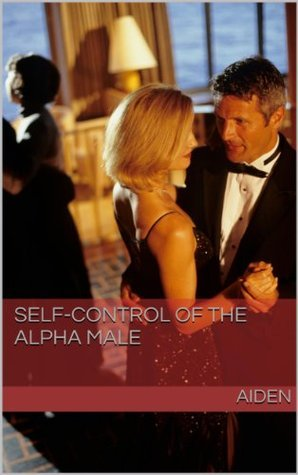 Self-control of the alpha male  by  Aiden