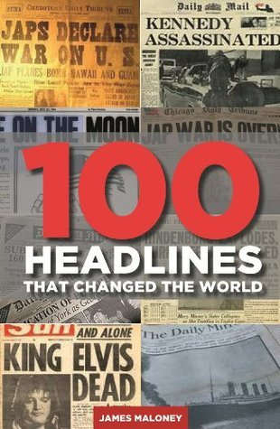 100 Headlines That Changed The World James Maloney