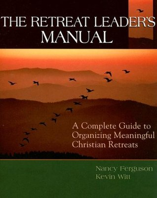 The Retreat Leaders Manual: A Complete Guide to Organizing Meaningful Christian Retreats  by  Nancy Ferguson