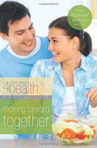 Moving Forward Together (First Place 4 Health Bible Study Series) First Place 4 Health