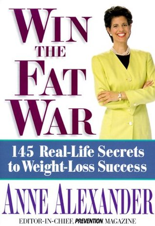 Win the Fat War: 145 Real-Life Secrets to Weight- Loss Success Anne Alexander