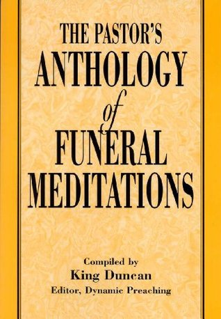 The Pastors Anthology of Funeral Meditations  by  King Duncan