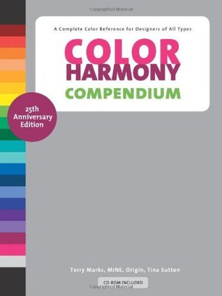 Color Harmony Compendium: A Complete Color Reference for Designers of All Types, 25th Anniversary Edition  by  Terry Marks