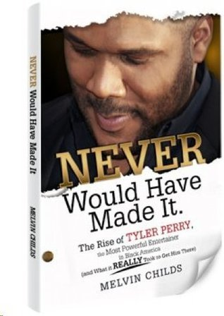 Never Would Have Made It. The Rise of Tyler Perry, the Most Powerful Entertainer in Black America  by  Melvin Childs