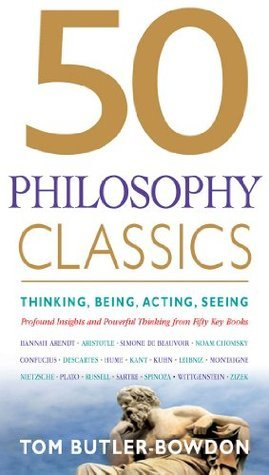 50 Philosophy Classics: Thinking, Being, Acting, Seeing, Profound Insights and Powerful Thinking from 50 Key Books (50 Classics)  by  Tom Butler-Bowdon