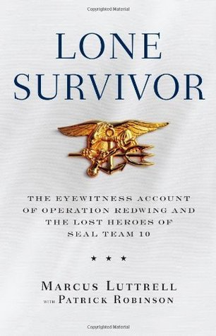 Lone Survivor: The Eyewitness Account of Operation Redwing and the Lost Heroes of SEAL Team 10 1st edition  by  Luttrell, Marcus published by Little, Brown and Company Hardcover by Marcus Luttrell