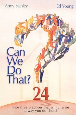 Can We Do That?: Innovative Practices That Will Change the Way You Do Church  by  Ed  Young