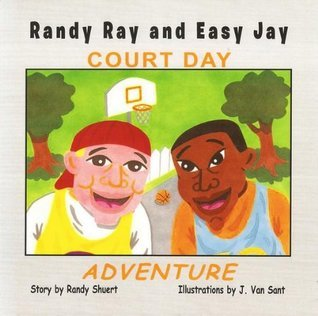 RANDY RAY AND EASY JAY COURT DAY ADVENTURE (RANDY RAY AND EASY JAY STORYBOOK ADVENTURES) Randy Shuert