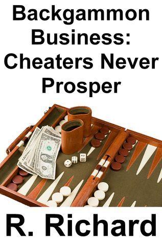 Backgammon Business: Cheaters Never Prosper R. Richard