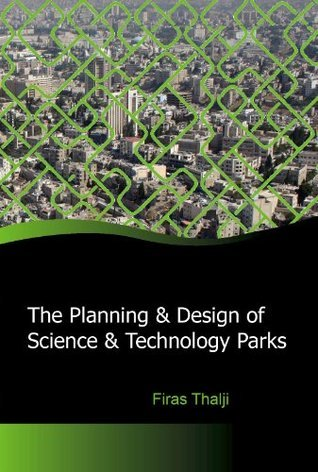 The Planning and Design of Science and Technology Parks  by  Firas Thalji