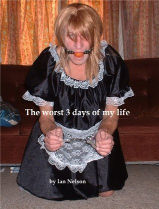 The worst 3 days of my life  by  Ian  Nelson