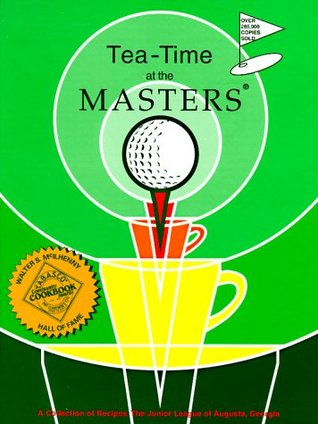 Tea-Time at the Masters: A Collection of Recipes  by  Junior League of Augusta