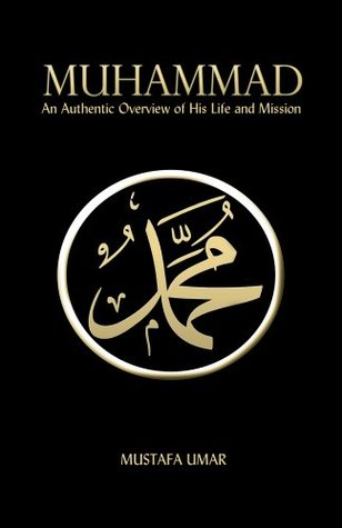 Muhammad: An Authentic Overview of His Life and Mission Mustafa Umar