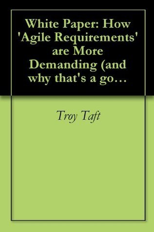 White Paper: How Agile Requirements are More Demanding Troy Norman