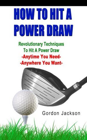 HOW TO HIT A POWER DRAW  by  Gordon Jackson
