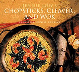 Chopsticks, Cleaver, and Wok: Homestyle Chinese Cooking Jennie Low