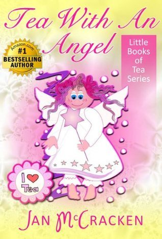 Tea With An Angel (Little Books of Tea Series)  by  Jan McCracken